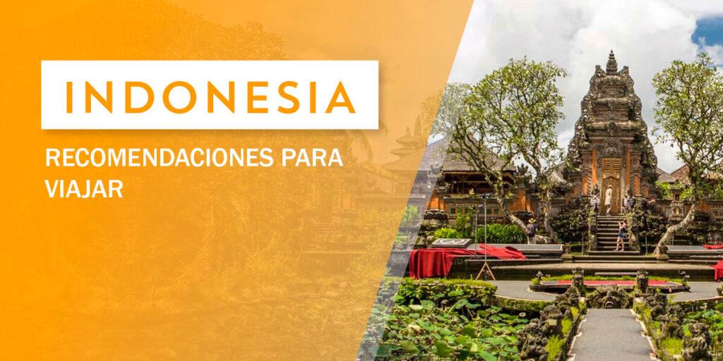 Las mejore recomendaciones para viajar a Indonesia.